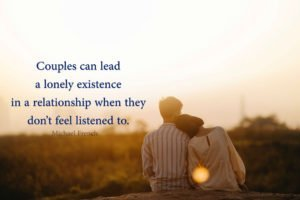 Couples can lead a lonely existence in a relationship when they don?t feel listened to.